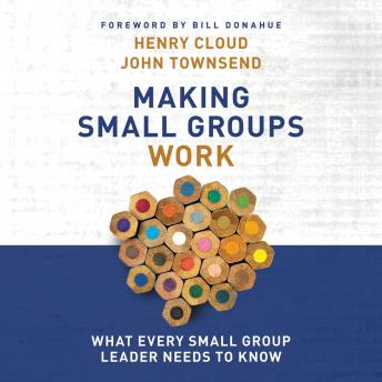 Making Small Groups Work: What Every Small Group Leader Needs to Know, Henry Cloud, Dr. John Townsend