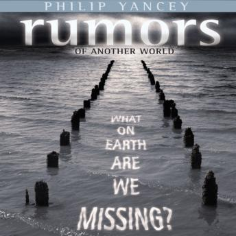 Rumors of Another World: What on Earth Are We Missing?, Philip Yancey, Richard Doyle