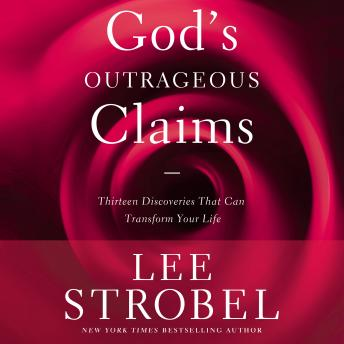 God's Outrageous Claims: Discover What They Mean for You, Lee Strobel
