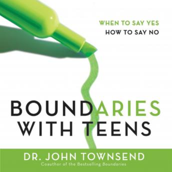 Boundaries with Teens: When to Say Yes, How to Say No, John Townsend, Jay Charles