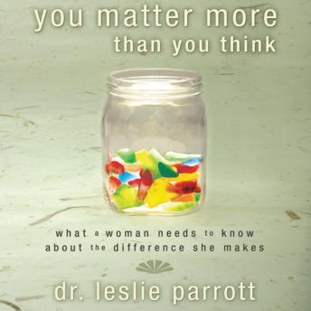 Download You Matter More Than You Think: What a Woman Needs to Know About the Difference She Makes by Dr. Les Parrott