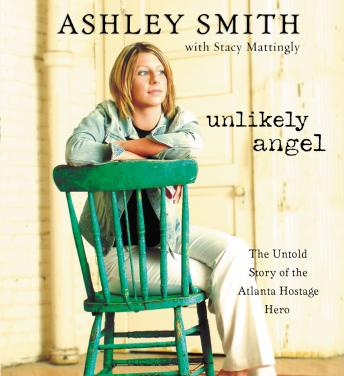 Unlikely Angel: The Untold Story of the Atlanta Hostage Hero, Ashley Smith, Stacy Mattingly