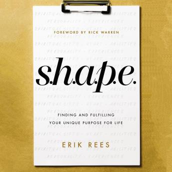 S.H.A.P.E.: Finding and Fulfilling Your Unique Purpose for Life, Erik Rees, Larry Black