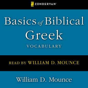 Basics of Biblical Greek Vocabulary :Zondervan Vocabulary Builder Series the Zondervan Vocabulary, William D. Mounce