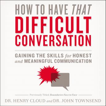 How to Have That Difficult Conversation: Gaining the Skills for Honest and Meaningful Communication, Henry Cloud, Dr. John Townsend