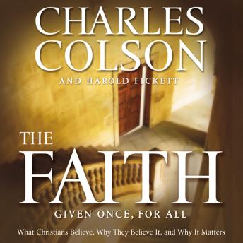 Faith: What Christians Believe, Why They Believe It, and Why It Matters, Harold Fickett Iii, Charles W. Colson