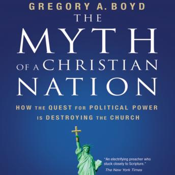 Myth of a Christian Nation: How the Quest for Political Power Is Destroying the Church, Gregory A. Boyd, Richard Allen