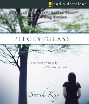 Pieces of Glass: A Moment of Tragedy, a Lifetime of Faith, Sarah Kay, Connie Wetzell