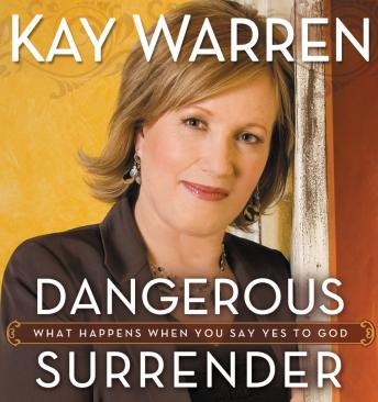 Dangerous Surrender: What Happens When You Say Yes to God, Kay Warren