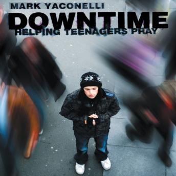 Downtime: Teaching Teens to Pray, Mark Yaconelli, Fred Stella