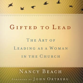 Gifted to Lead: The Art of Leading as a Woman in the Church, Gayle Horrell, Nancy Beach