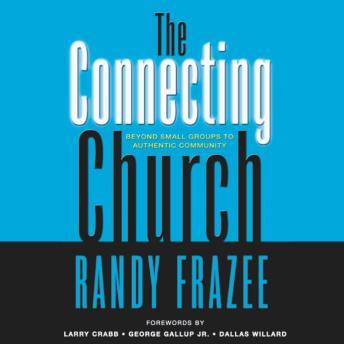 Connecting Church: Beyond Small Groups to Authentic Community, Randy Frazee