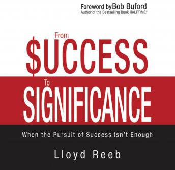 From Success to Significance: When the Pursuit of Success Isn't Enough, Lloyd Reeb, Fred Stella