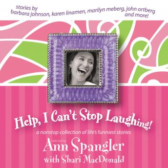 Help, I Can't Stop Laughing!: A Nonstop Collection of Life's Funniest Stories, Shari Macdonald, Ann Spangler