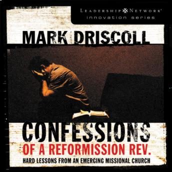 Confessions of a Reformission Rev.: Hard Lessons from an Emerging Missional Church, Art Carlson, Mark Driscoll