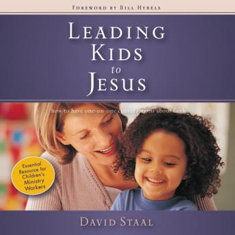 Leading Kids to Jesus: How to Have One-on-One Conversations about Faith, John Starnes, David Staal