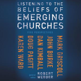 Listening to the Beliefs of Emerging Churches: Five Perspectives, Robert  E. Webber