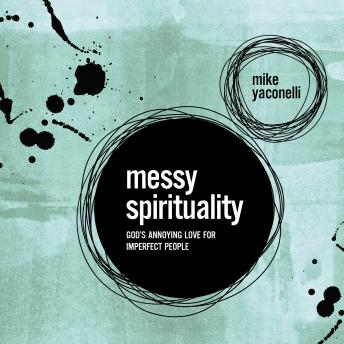 Messy Spirituality: God's Annoying Love for Imperfect People, Mike Yaconelli , Fred Stella