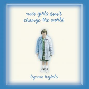 Nice Girls Don't Change the World, Lynne Hybels, Connie Wetzell