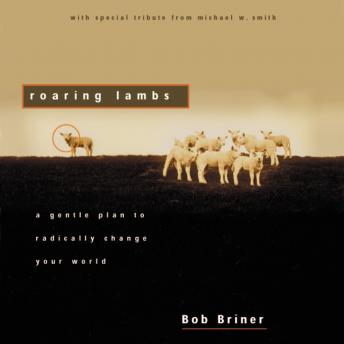 Roaring Lambs: A Gentle Plan to Radically Change Your World, Art Carlson, Robert Briner