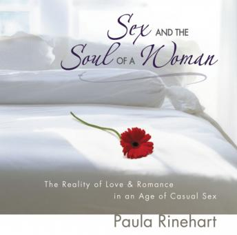 Sex and the Soul of a Woman: The Reality of Love and Romance in an Age of Casual Sex, Paula Rinehart, Connie Wetzell