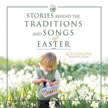 Stories Behind the Traditions and Songs of Easter, Ace Collins