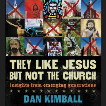 They Like Jesus but Not the Church: Insights from Emerging Generations, Dan Kimball, Patrick Lawlor