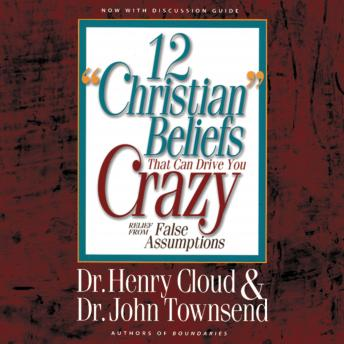 12 'Christian' Beliefs That Can Drive You Crazy: Relief from False Assumptions, Henry Cloud, John Townsend