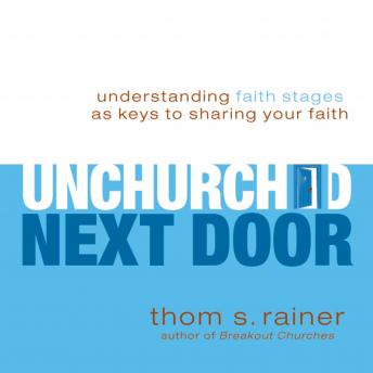 Unchurched Next Door: Understanding Faith Stages as Keys to Sharing Your Faith, Don Reed, Thom S. Rainer