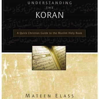 Understanding the Koran: A Quick Christian Guide to the Muslim Holy Book, Mateen Elass, Don Reed