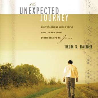Unexpected Journey: Conversations with People Who Turned from Other Beliefs to Jesus, Don Reed, Thom S. Rainer