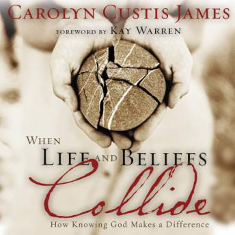 When Life and Beliefs Collide: How Knowing God Makes a Difference, Ruth Bloomquist, Carolyn Custis James