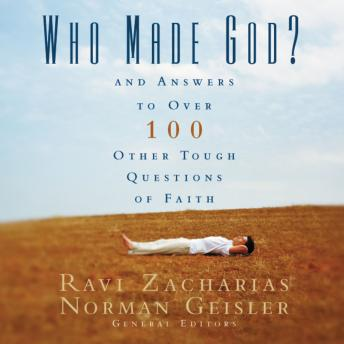Who Made God?: And Answers to Over 100 Other Tough Questions of Faith, Norman L. Geisler, Ravi Zacharias