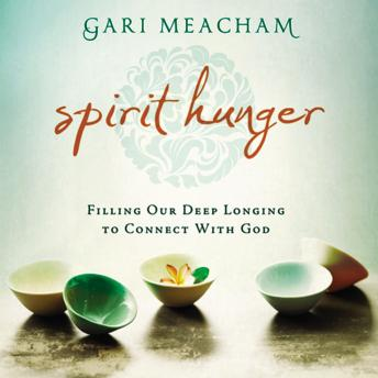 Spirit Hunger: Filling Our Deep Longing to Connect with God, Gari Meacham