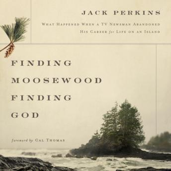 Finding Moosewood, Finding God: What Happened When a TV Newsman Abandoned His Career for Life on an Island, Jack Perkins