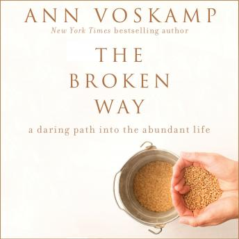 Broken Way: A Daring Path into the Abundant Life, Jaimee Paul, Ann Voskamp