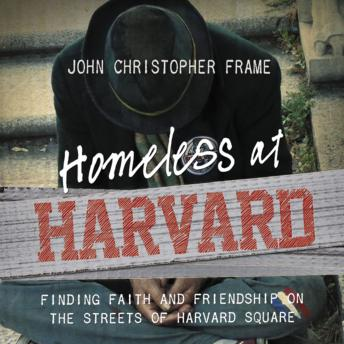 Homeless at Harvard: Finding Faith and Friendship on the Streets of Harvard Square, John Christopher Frame