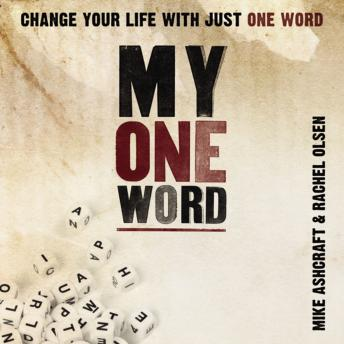 My One Word: Change Your Life With Just One Word, Mike Ashcraft, Rachel Olsen
