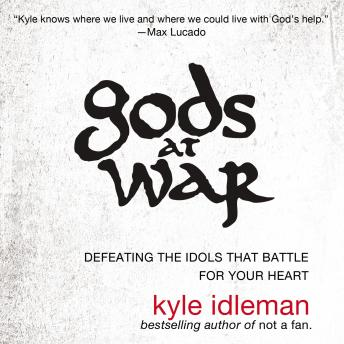 Gods at War: Defeating the Idols that Battle for Your Heart, Macleod Andrews, Kyle Idleman