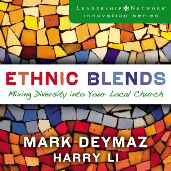 Ethnic Blends: Mixing Diversity into Your Local Church, Harry Li, Mark DeYmaz