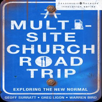 Multi-Site Church Roadtrip: Exploring the New Normal, Greg Ligon, Geoff Surratt, Warren Bird