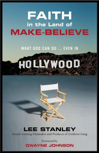 Faith in the Land of Make-Believe: What God Can Do…Even In Hollywood, Lee Stanley