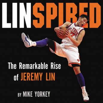 Linspired : The Remarkable Rise of Jeremy Lin, Mike Yorkey