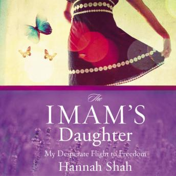 Imam's Daughter: The Remarkable True Story of a Young Girl's Escape from Her Harrowing Past, Hannah Shah