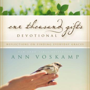 One Thousand Gifts Devotional: Reflections on Finding Everyday Graces, Ann Voskamp