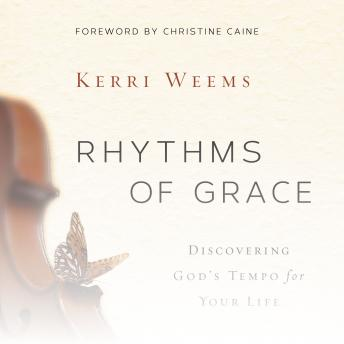 Rhythms of Grace: Discovering God's Tempo for Your Life, Kerri Weems