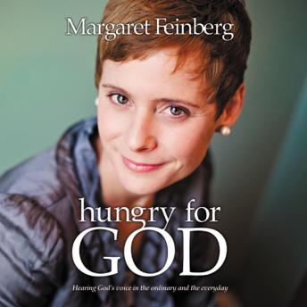 Hungry for God: Hearing God's Voice in the Ordinary and the Everyday, Margaret Feinberg