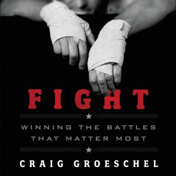 Fight: Winning the Battles That Matter Most, Craig Groeschel