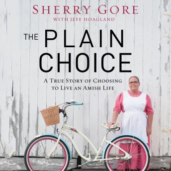 Plain Choice: A True Story of Choosing to Live an Amish Life, Sherry Gore