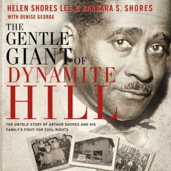 Gentle Giant of Dynamite Hill: The Untold Story of Arthur Shores and His Family's Fight for Civil Rights, Barbara Sylvia Shores , Helen Shores Lee